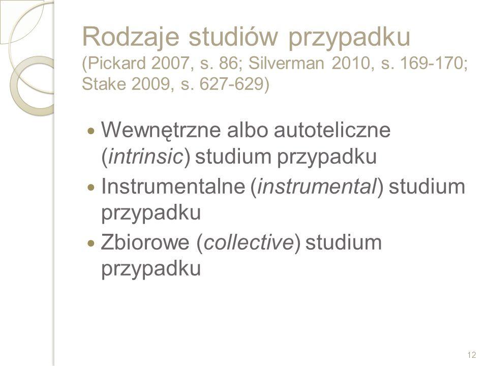 Rodzaje studiów przypadku (Pickard 2007, s. 86; Silverman 2010, s. 169-170; Stake 2009, s. 627-629) Wewnętrzne albo autoteliczne (intrinsic) studium p