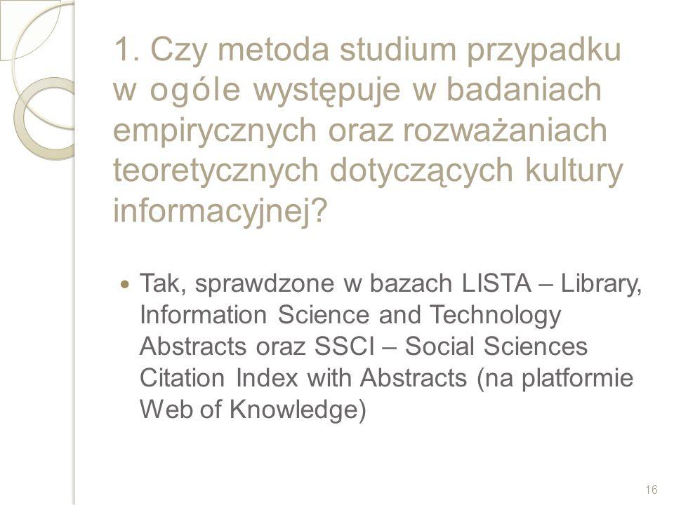 1. Czy metoda studium przypadku w ogóle występuje w badaniach empirycznych oraz rozważaniach teoretycznych dotyczących kultury informacyjnej? Tak, spr