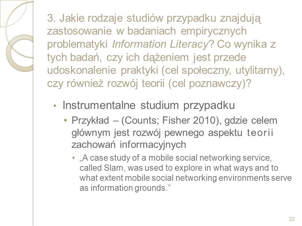 3. Jakie rodzaje studiów przypadku znajdują zastosowanie w badaniach empirycznych problematyki Information Literacy? Co wynika z tych badań, czy ich d