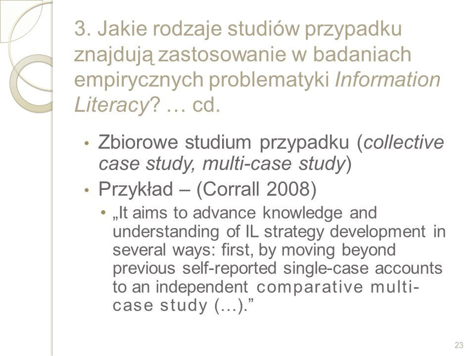 3. Jakie rodzaje studiów przypadku znajdują zastosowanie w badaniach empirycznych problematyki Information Literacy? … cd. Zbiorowe studium przypadku