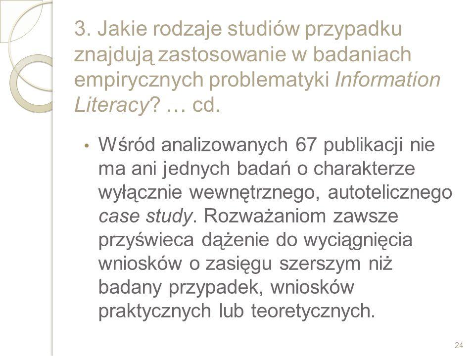 3. Jakie rodzaje studiów przypadku znajdują zastosowanie w badaniach empirycznych problematyki Information Literacy? … cd. Wśród analizowanych 67 publ