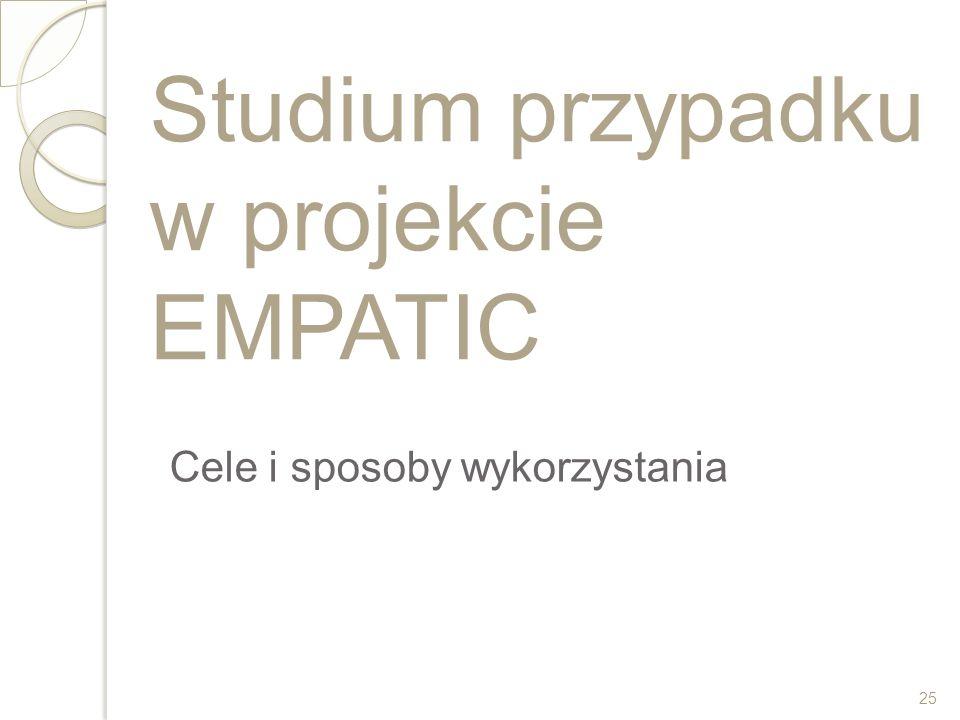 Studium przypadku w projekcie EMPATIC Cele i sposoby wykorzystania 25