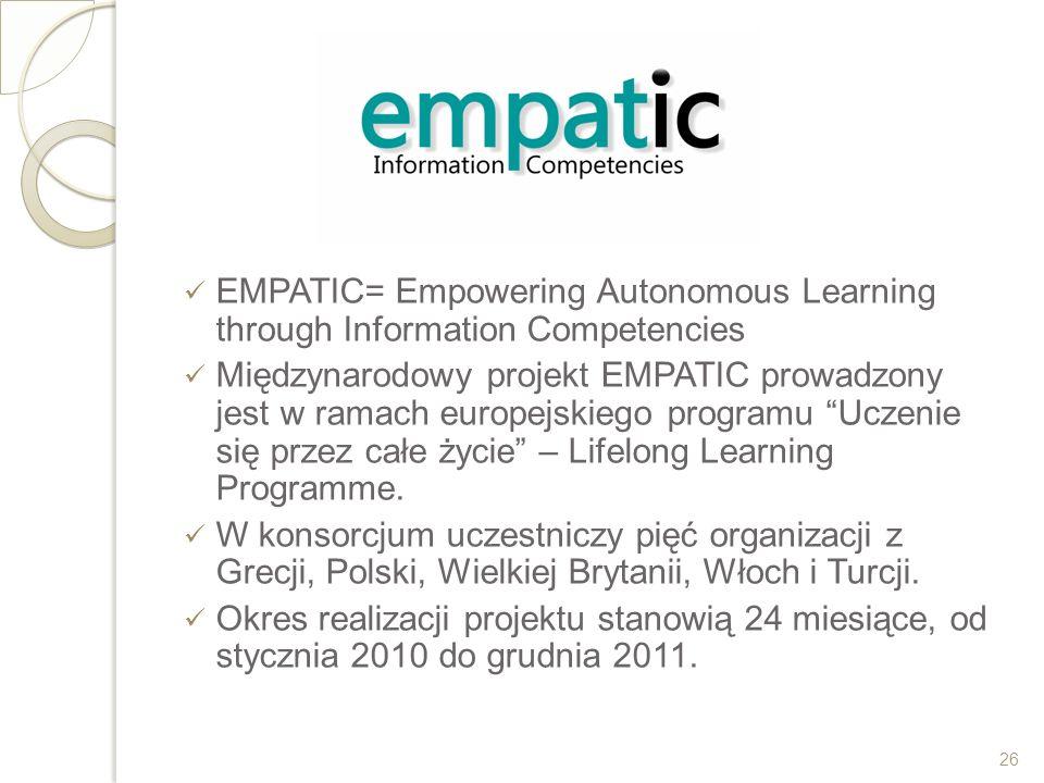 EMPATIC= Empowering Autonomous Learning through Information Competencies Międzynarodowy projekt EMPATIC prowadzony jest w ramach europejskiego program