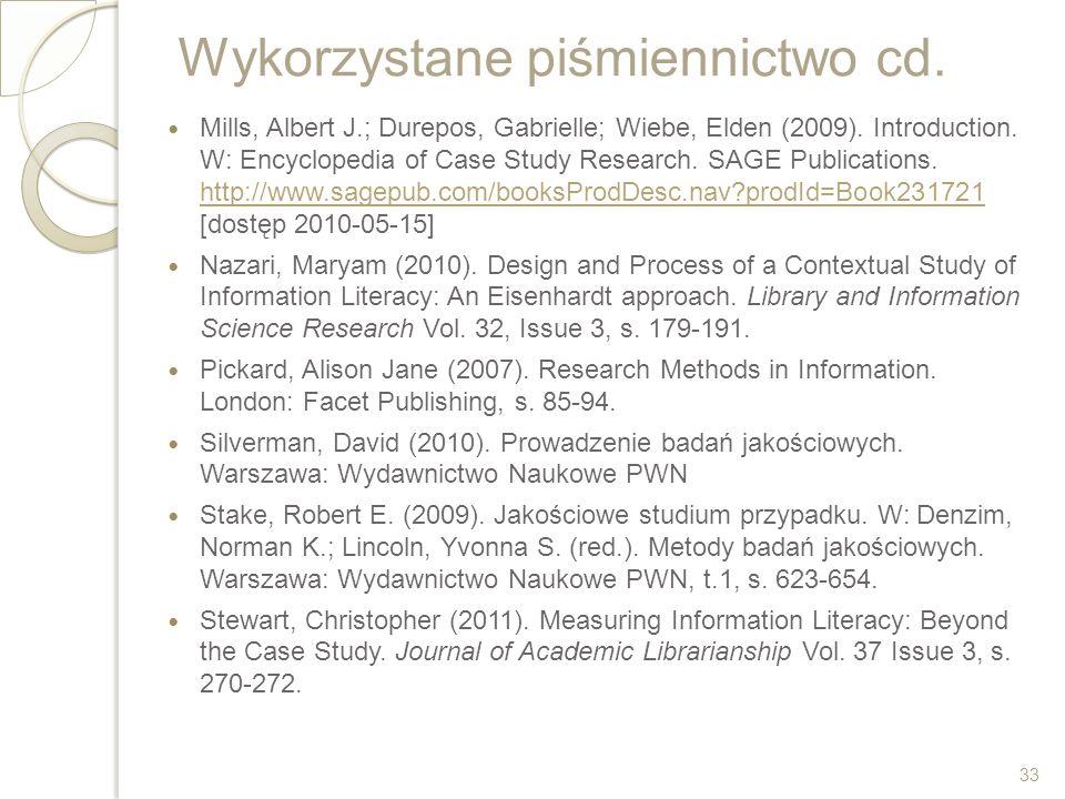 Wykorzystane piśmiennictwo cd. Mills, Albert J.; Durepos, Gabrielle; Wiebe, Elden (2009). Introduction. W: Encyclopedia of Case Study Research. SAGE P