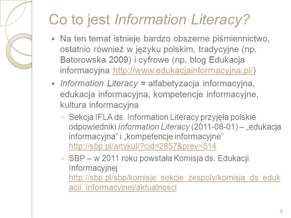 Co to jest Information Literacy? Na ten temat istnieje bardzo obszerne piśmiennictwo, ostatnio również w języku polskim, tradycyjne (np. Batorowska 20