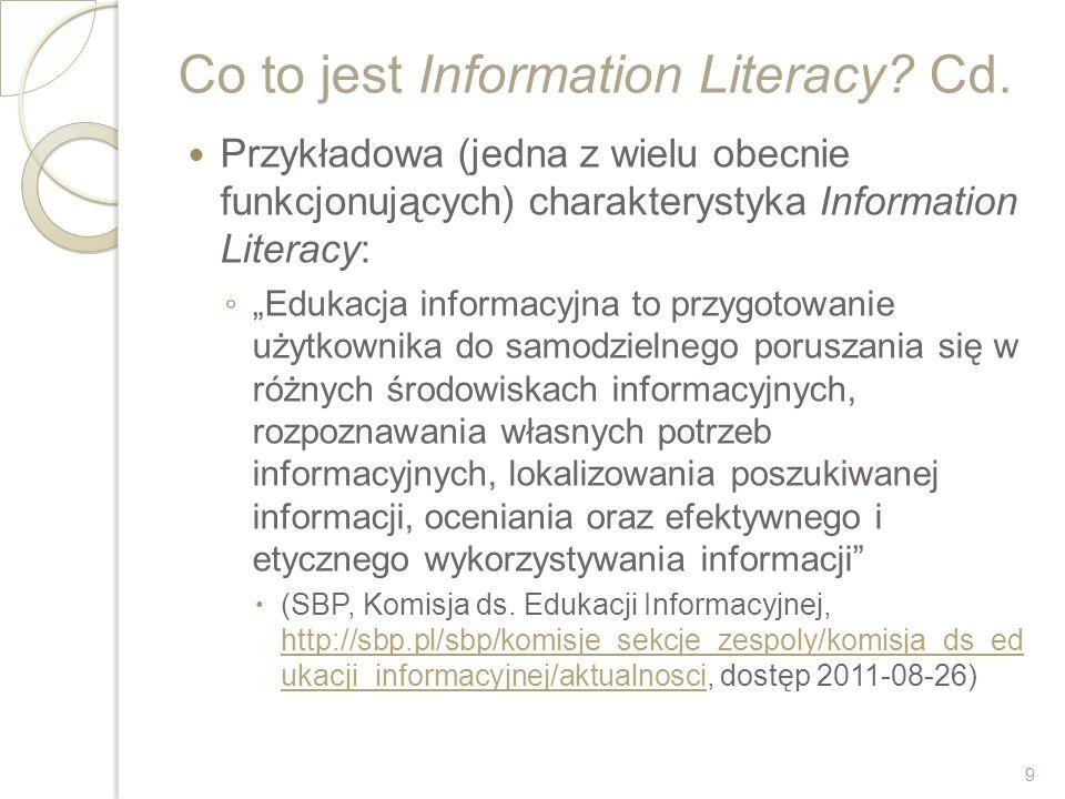 Co to jest Information Literacy? Cd. Przykładowa (jedna z wielu obecnie funkcjonujących) charakterystyka Information Literacy: Edukacja informacyjna t