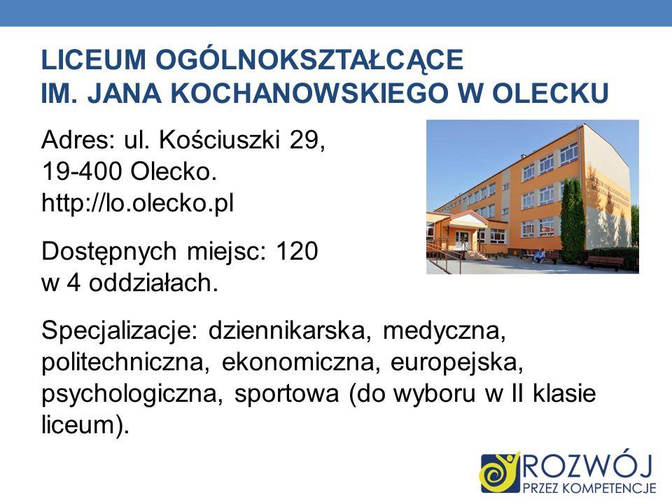 LICEUM OGÓLNOKSZTAŁCĄCE IM. JANA KOCHANOWSKIEGO W OLECKU Adres: ul. Kościuszki 29, 19-400 Olecko. http://lo.olecko.pl Dostępnych miejsc: 120 w 4 oddzi