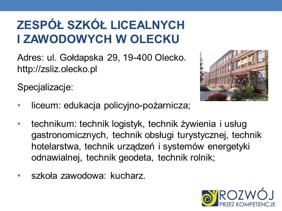ZESPÓŁ SZKÓŁ LICEALNYCH I ZAWODOWYCH W OLECKU Adres: ul. Gołdapska 29, 19-400 Olecko. http://zsliz.olecko.pl Specjalizacje: liceum: edukacja policyjno