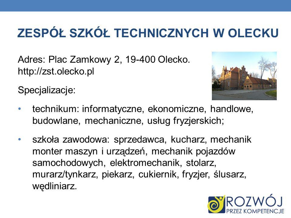 ZESPÓŁ SZKÓŁ TECHNICZNYCH W OLECKU Adres: Plac Zamkowy 2, 19-400 Olecko. http://zst.olecko.pl Specjalizacje: technikum: informatyczne, ekonomiczne, ha