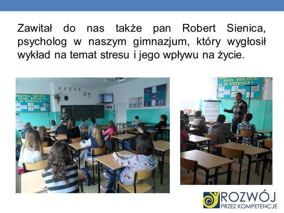 Zawitał do nas także pan Robert Sienica, psycholog w naszym gimnazjum, który wygłosił wykład na temat stresu i jego wpływu na życie.