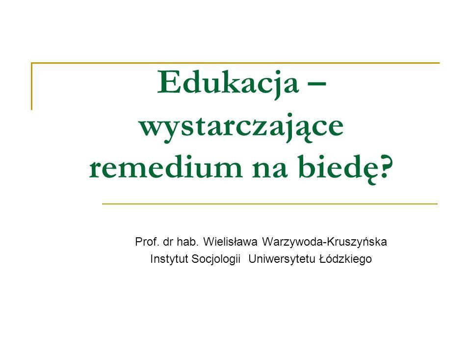 Edukacja – wystarczające remedium na biedę.Prof. dr hab.