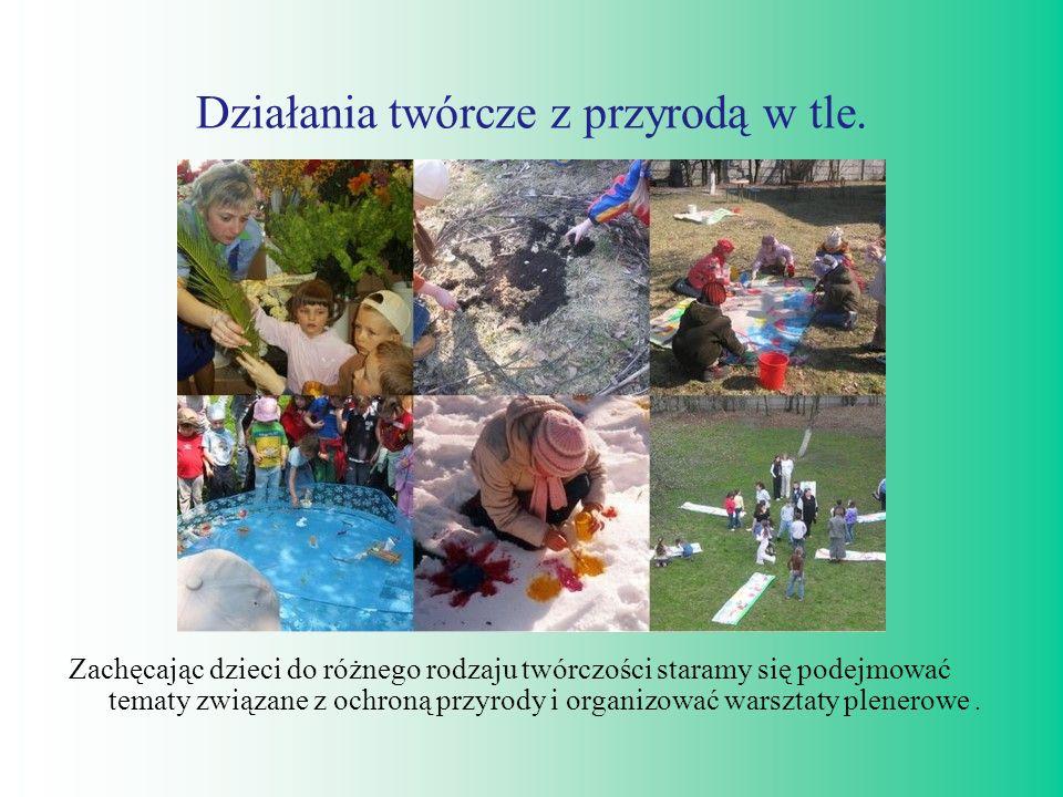 Działania twórcze z przyrodą w tle. Zachęcając dzieci do różnego rodzaju twórczości staramy się podejmować tematy związane z ochroną przyrody i organi