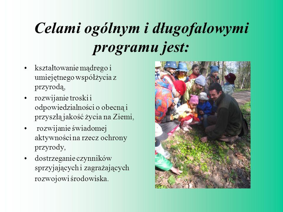 Celami ogólnym i długofalowymi programu jest: kształtowanie mądrego i umiejętnego współżycia z przyrodą, rozwijanie troski i odpowiedzialności o obecn
