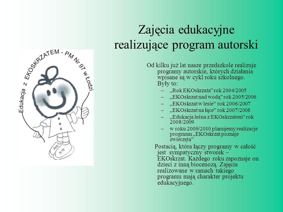 Zajęcia edukacyjne realizujące program autorski Od kilku już lat nasze przedszkole realizuje programy autorskie, których działania wpisane są w cykl r