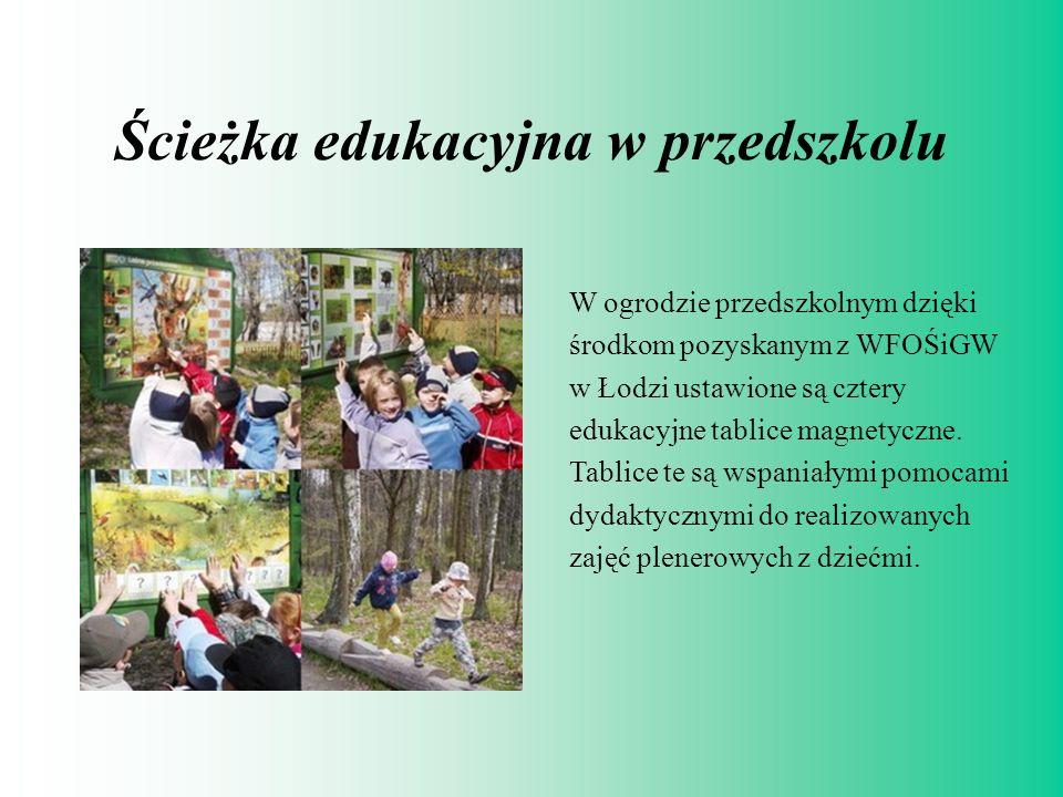Ścieżka edukacyjna w przedszkolu W ogrodzie przedszkolnym dzięki środkom pozyskanym z WFOŚiGW w Łodzi ustawione są cztery edukacyjne tablice magnetycz