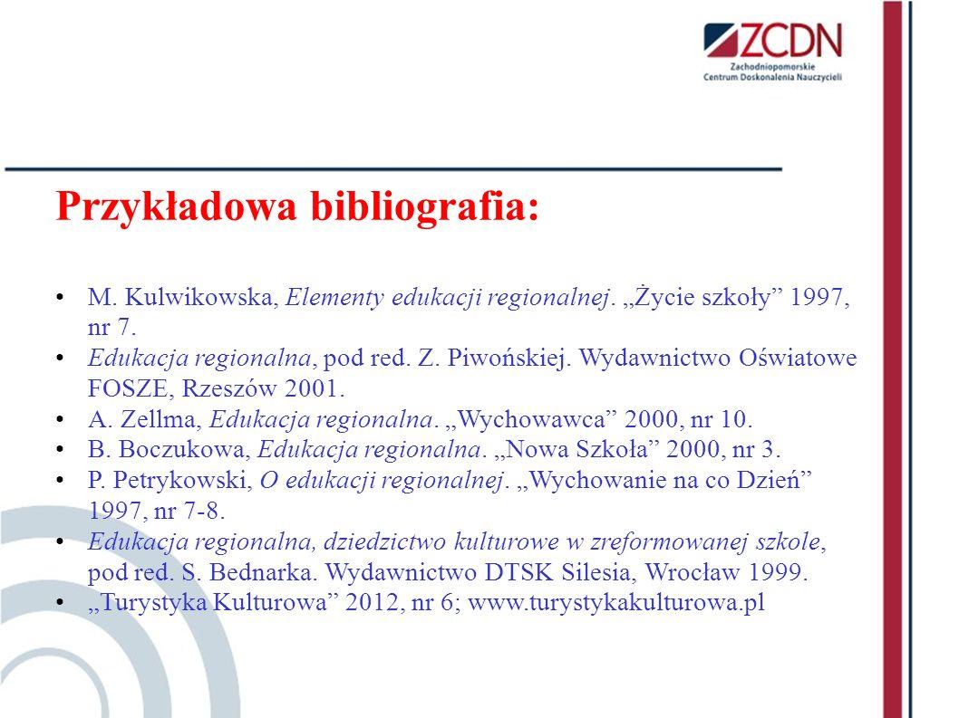 Przykładowa bibliografia: M. Kulwikowska, Elementy edukacji regionalnej. Życie szkoły 1997, nr 7. Edukacja regionalna, pod red. Z. Piwońskiej. Wydawni