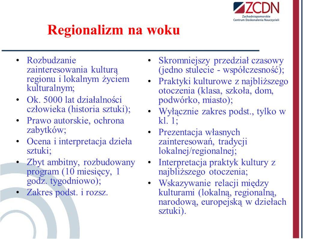 Regionalizm na woku Rozbudzanie zainteresowania kulturą regionu i lokalnym życiem kulturalnym; Ok. 5000 lat działalności człowieka (historia sztuki);