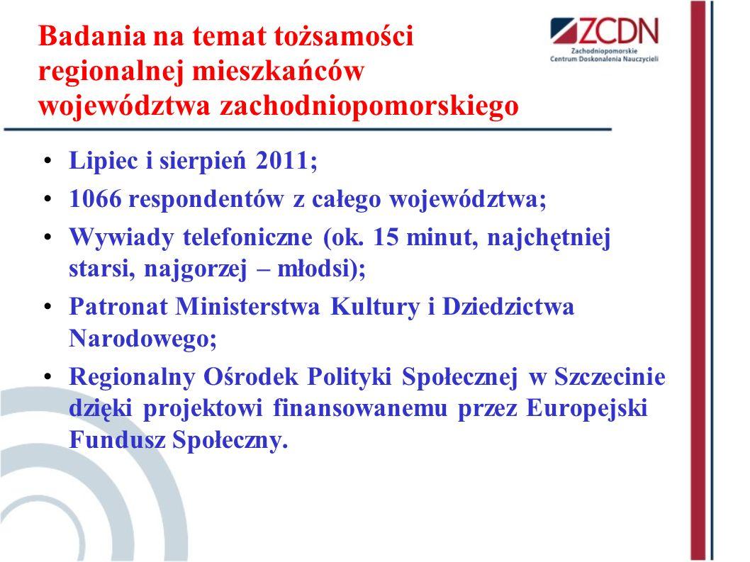 Badania na temat tożsamości regionalnej mieszkańców województwa zachodniopomorskiego Lipiec i sierpień 2011; 1066 respondentów z całego województwa; W