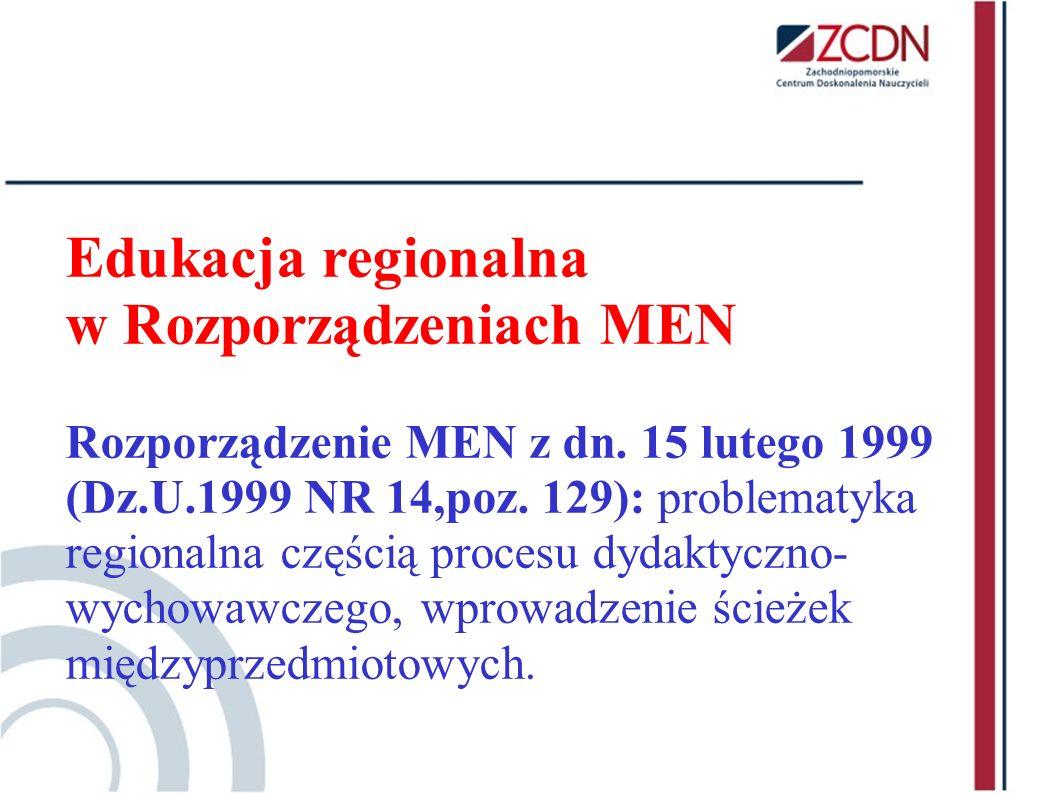Edukacja regionalna w Rozporządzeniach MEN Rozporządzenie MEN z dn. 15 lutego 1999 (Dz.U.1999 NR 14,poz. 129): problematyka regionalna częścią procesu