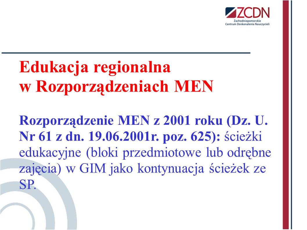 Edukacja regionalna w Rozporządzeniach MEN Rozporządzenie MEN z 2001 roku (Dz. U. Nr 61 z dn. 19.06.2001r. poz. 625): ścieżki edukacyjne (bloki przedm