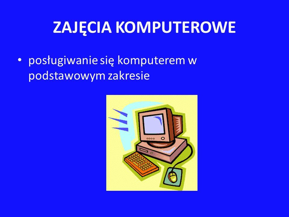 ZAJĘCIA KOMPUTEROWE posługiwanie się komputerem w podstawowym zakresie