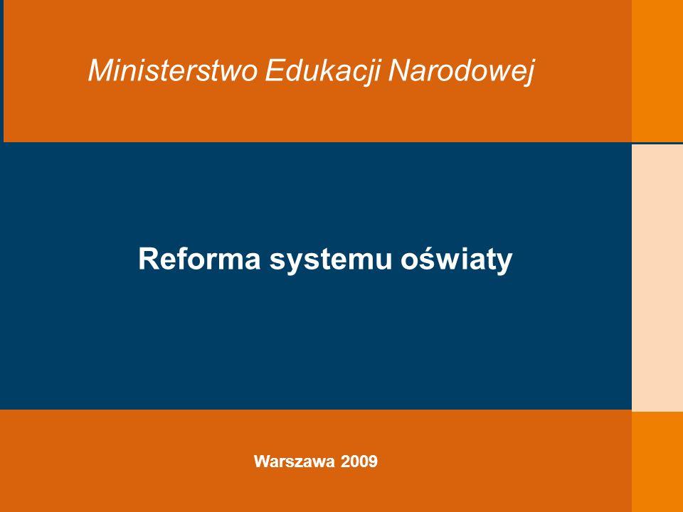 EDUKACJA SKUTECZNA, PRZYJAZNA I NOWOCZESNA Warszawa 2009 Ministerstwo Edukacji Narodowej Reforma systemu oświaty