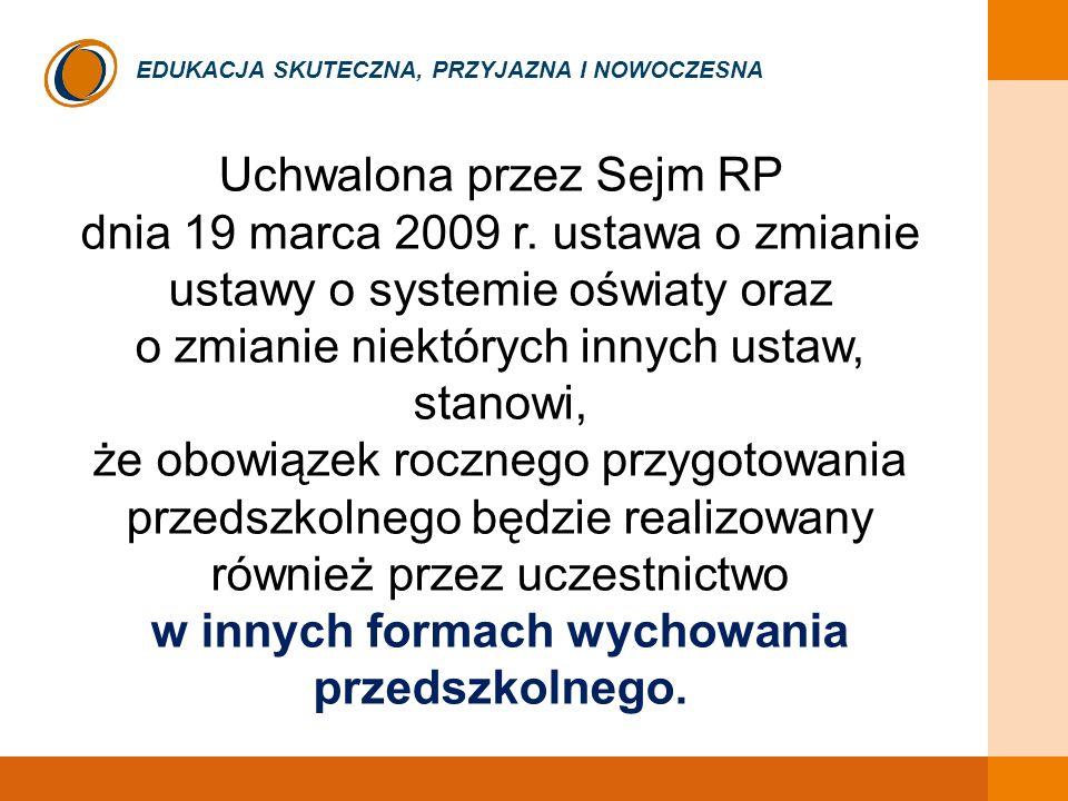 EDUKACJA SKUTECZNA, PRZYJAZNA I NOWOCZESNA Uchwalona przez Sejm RP dnia 19 marca 2009 r. ustawa o zmianie ustawy o systemie oświaty oraz o zmianie nie