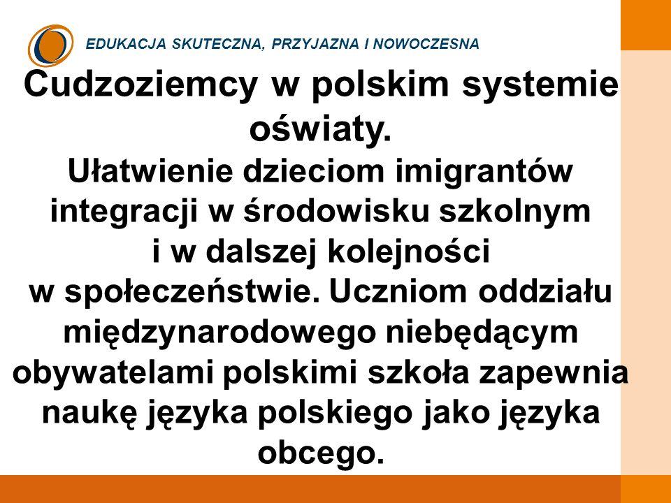 EDUKACJA SKUTECZNA, PRZYJAZNA I NOWOCZESNA Cudzoziemcy w polskim systemie oświaty. Ułatwienie dzieciom imigrantów integracji w środowisku szkolnym i w