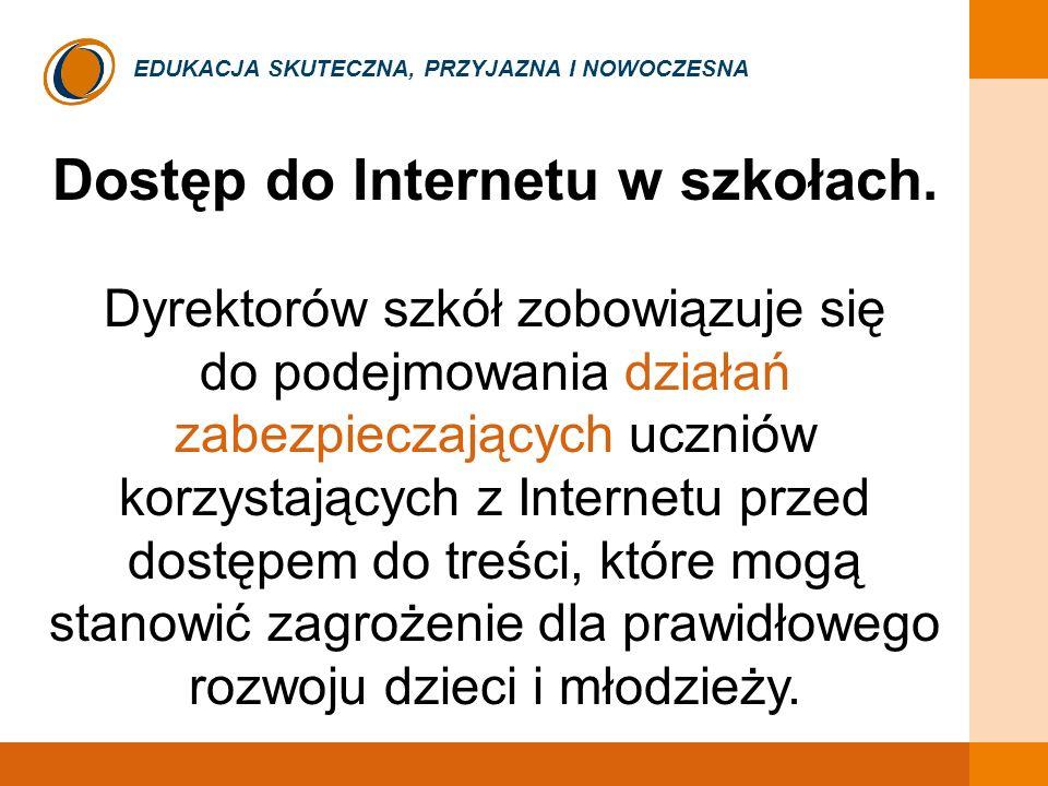 EDUKACJA SKUTECZNA, PRZYJAZNA I NOWOCZESNA Dostęp do Internetu w szkołach. Dyrektorów szkół zobowiązuje się do podejmowania działań zabezpieczających