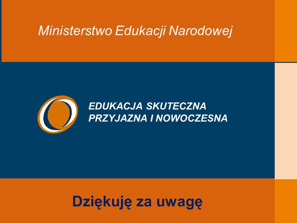 EDUKACJA SKUTECZNA, PRZYJAZNA I NOWOCZESNA Dziękuję za uwagę Ministerstwo Edukacji Narodowej EDUKACJA SKUTECZNA PRZYJAZNA I NOWOCZESNA
