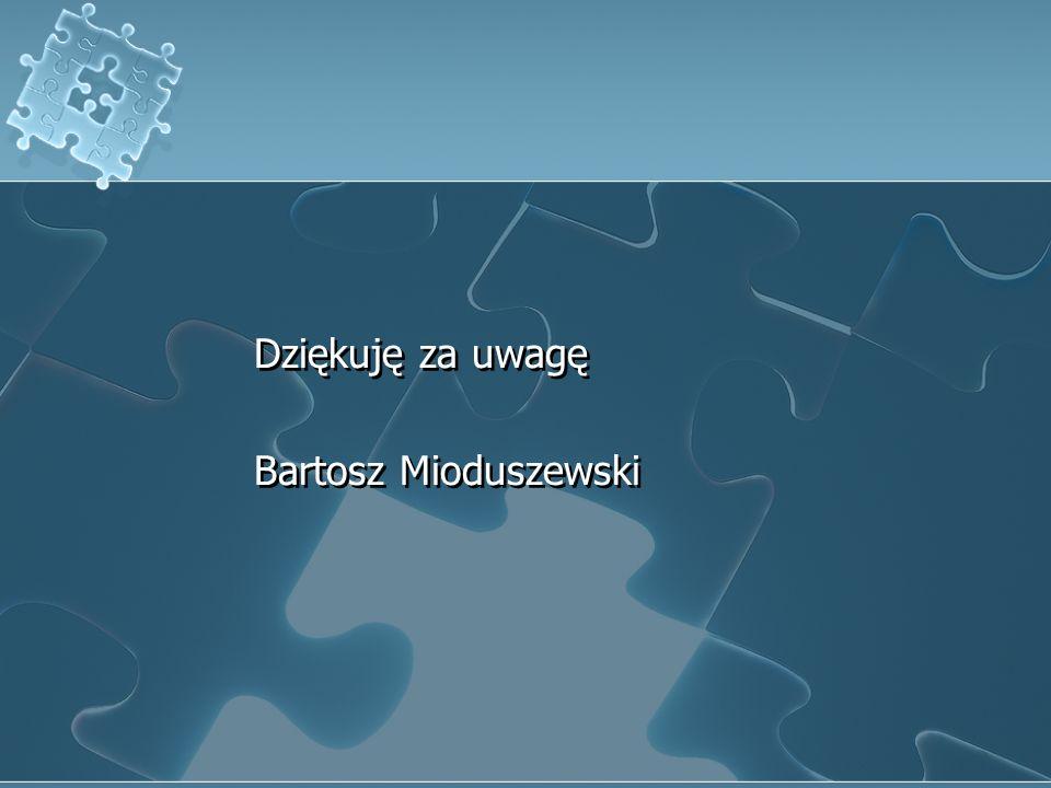 Dziękuję za uwagę Bartosz Mioduszewski Dziękuję za uwagę Bartosz Mioduszewski