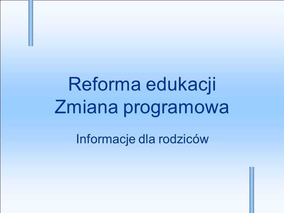 Reforma edukacji Zmiana programowa Informacje dla rodziców