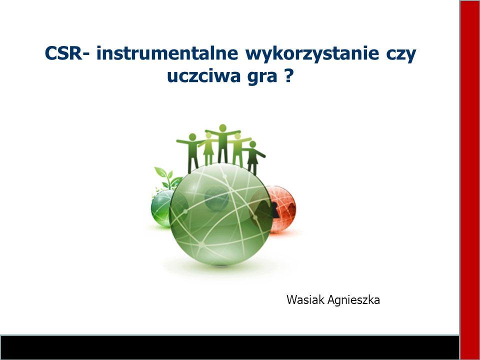 CSR- instrumentalne wykorzystanie czy uczciwa gra ? Wasiak Agnieszka