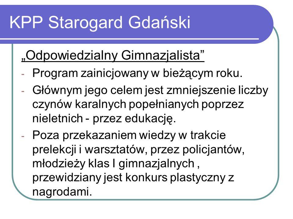 KPP Starogard Gdański Odpowiedzialny Gimnazjalista - Program zainicjowany w bieżącym roku. - Głównym jego celem jest zmniejszenie liczby czynów karaln