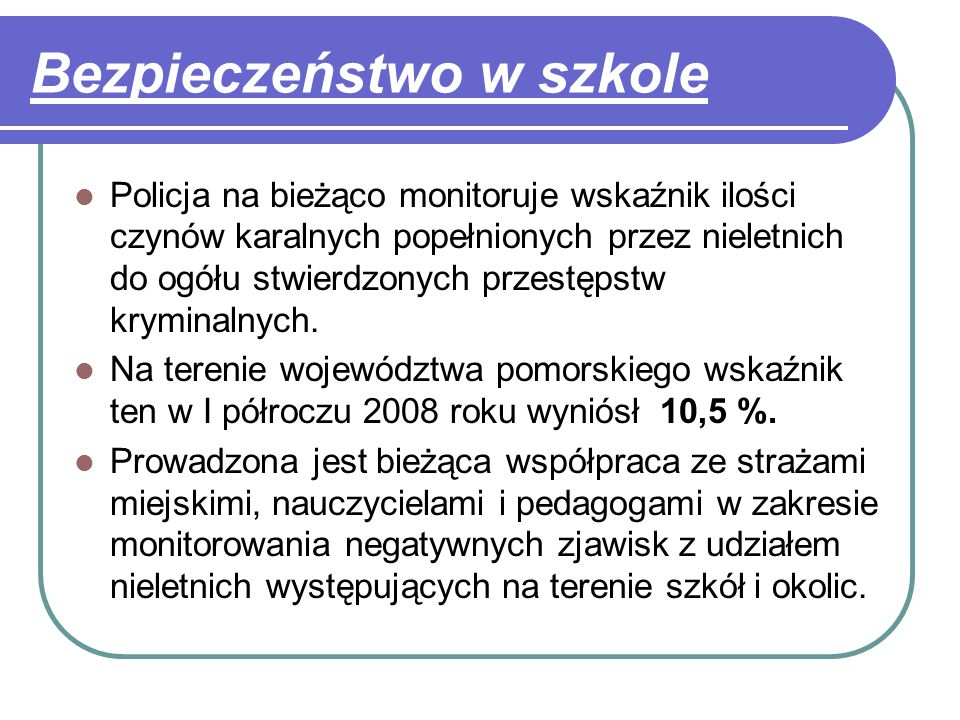Patrol szkolny W celu ograniczenia zjawisk patologicznych na terenie miasta Gdańsk, Gdynia, Słupsk opracowano i wdrożono do realizacji program Patrol Szkolny, polegający na powołaniu patrolu interwencyjnego, którego zadaniem jest reagowanie na zakłócenia porządku w rejonie szkół.