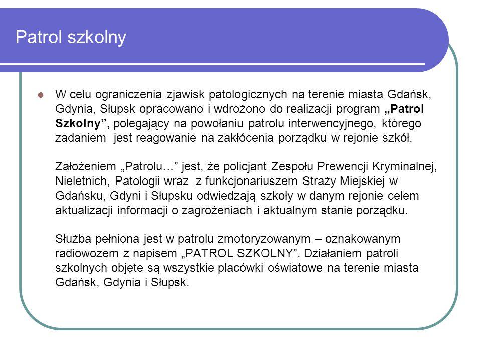 Patrol szkolny W celu ograniczenia zjawisk patologicznych na terenie miasta Gdańsk, Gdynia, Słupsk opracowano i wdrożono do realizacji program Patrol