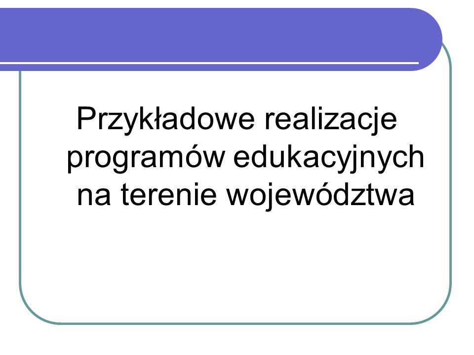 Przykładowe realizacje programów edukacyjnych na terenie województwa