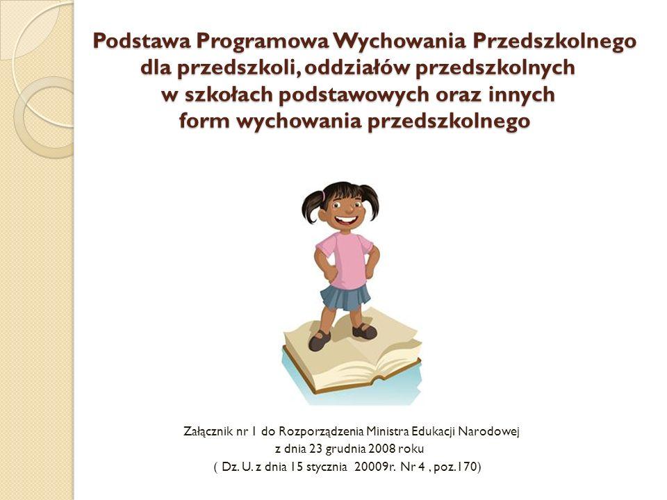 Podstawa Programowa Wychowania Przedszkolnego dla przedszkoli, oddziałów przedszkolnych w szkołach podstawowych oraz innych form wychowania przedszkol