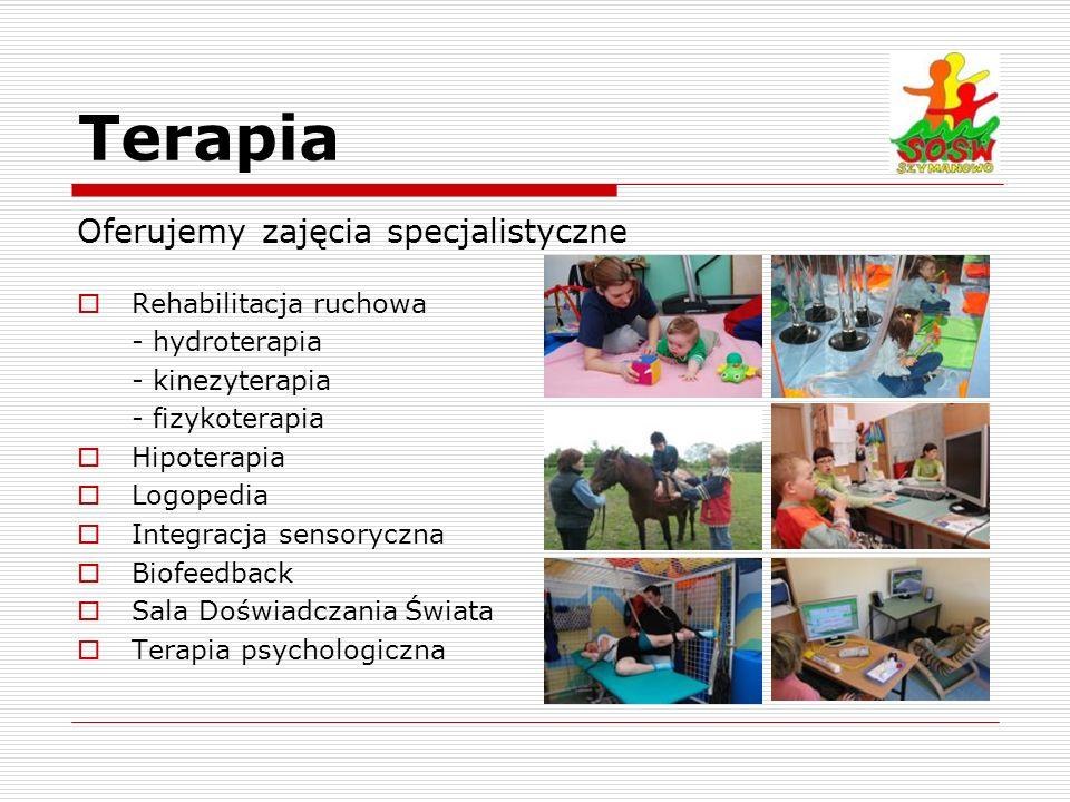Terapia Oferujemy zajęcia specjalistyczne Rehabilitacja ruchowa - hydroterapia - kinezyterapia - fizykoterapia Hipoterapia Logopedia Integracja sensor