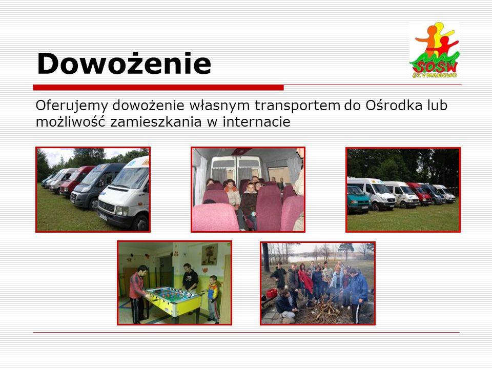 Dowożenie Oferujemy dowożenie własnym transportem do Ośrodka lub możliwość zamieszkania w internacie