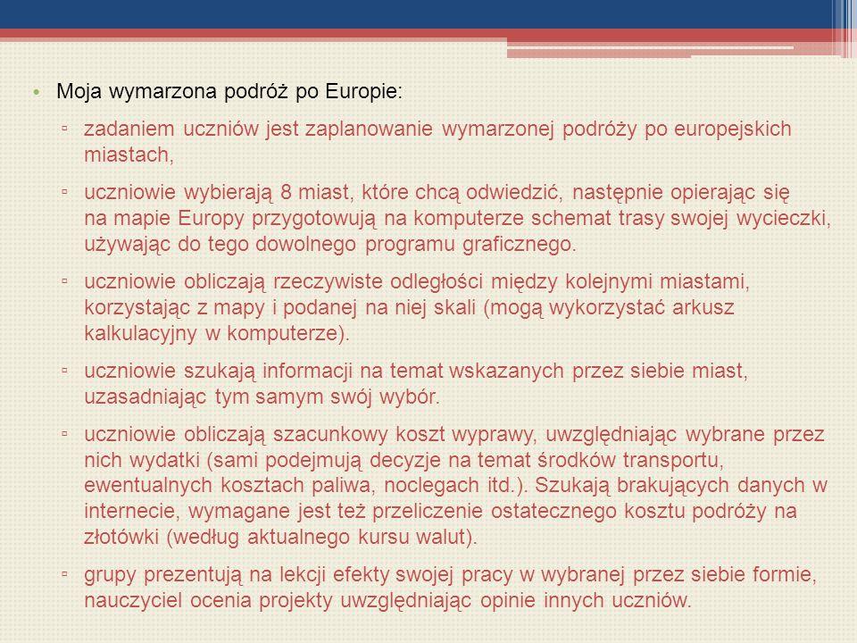 Moja wymarzona podróż po Europie: zadaniem uczniów jest zaplanowanie wymarzonej podróży po europejskich miastach, uczniowie wybierają 8 miast, które c