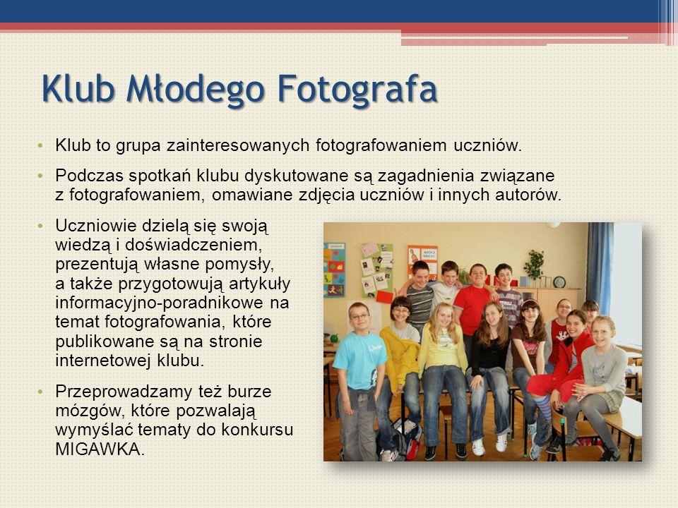 Klub Młodego Fotografa Klub to grupa zainteresowanych fotografowaniem uczniów. Podczas spotkań klubu dyskutowane są zagadnienia związane z fotografowa