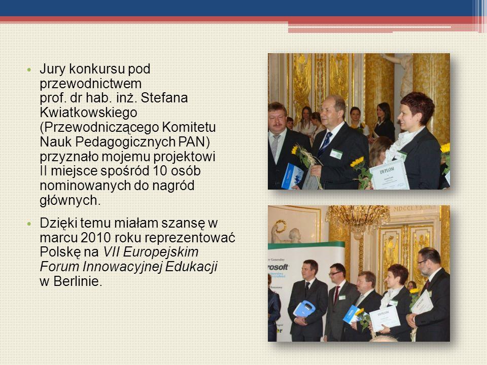 Jury konkursu pod przewodnictwem prof. dr hab. inż. Stefana Kwiatkowskiego (Przewodniczącego Komitetu Nauk Pedagogicznych PAN) przyznało mojemu projek