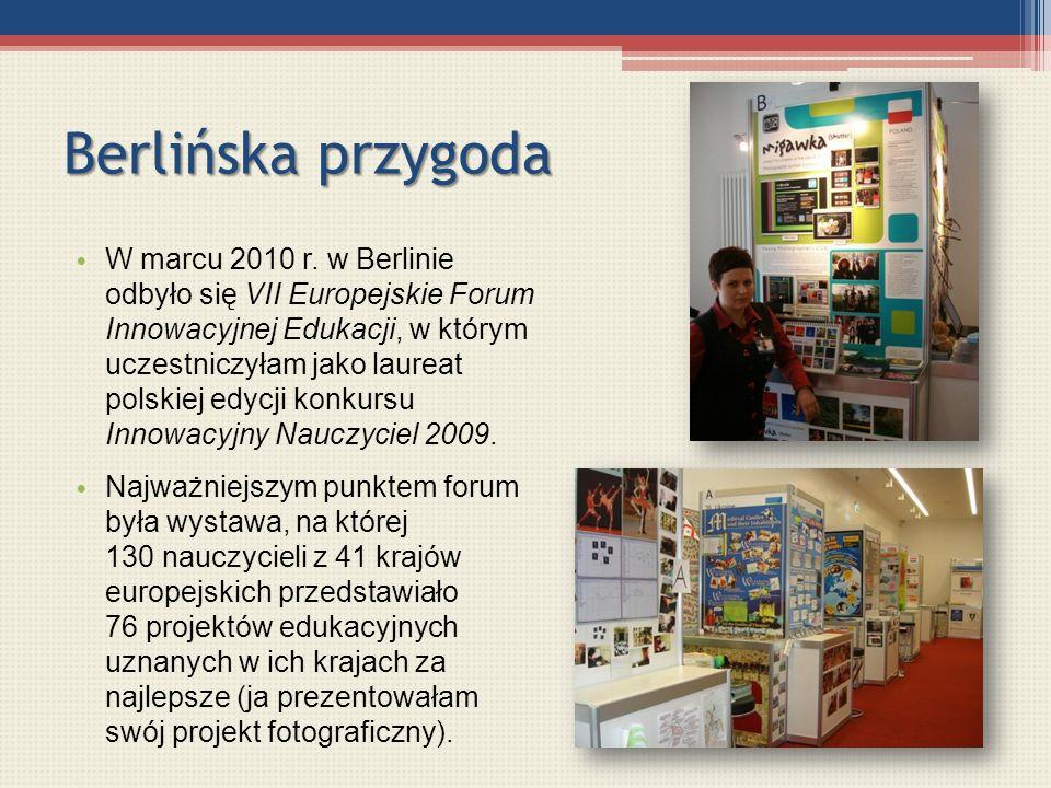 Berlińska przygoda W marcu 2010 r. w Berlinie odbyło się VII Europejskie Forum Innowacyjnej Edukacji, w którym uczestniczyłam jako laureat polskiej ed