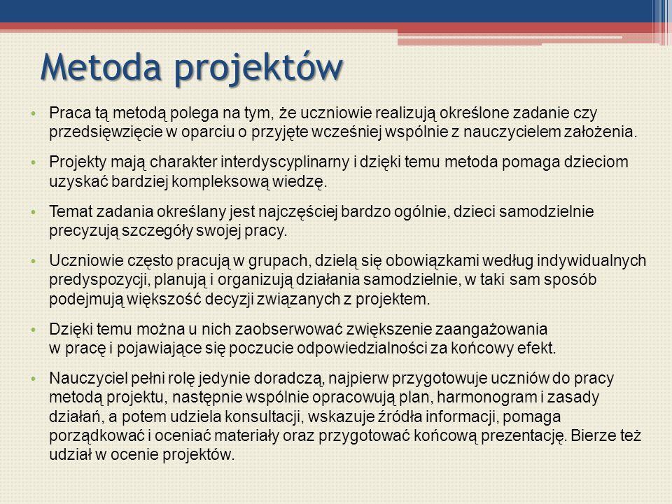 Metoda projektów Praca tą metodą polega na tym, że uczniowie realizują określone zadanie czy przedsięwzięcie w oparciu o przyjęte wcześniej wspólnie z