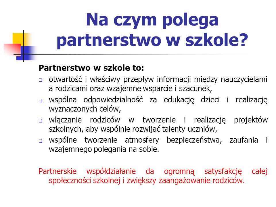 Na czym polega partnerstwo w szkole? Partnerstwo w szkole to: otwartość i właściwy przepływ informacji między nauczycielami a rodzicami oraz wzajemne