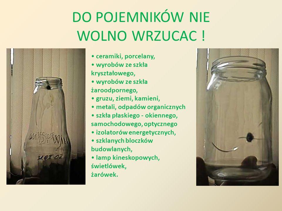 DO POJEMNIKÓW NIE WOLNO WRZUCAC ! ceramiki, porcelany, wyrobów ze szkła kryształowego, wyrobów ze szkła żaroodpornego, gruzu, ziemi, kamieni, metali,