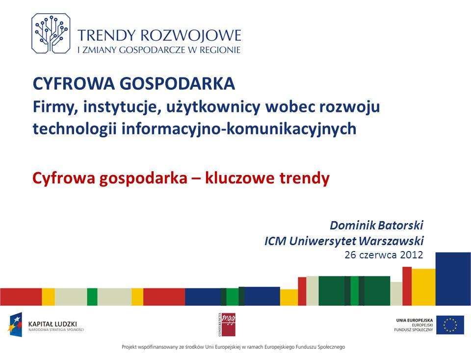 CYFROWA GOSPODARKA Firmy, instytucje, użytkownicy wobec rozwoju technologii informacyjno-komunikacyjnych Cyfrowa gospodarka – kluczowe trendy Dominik