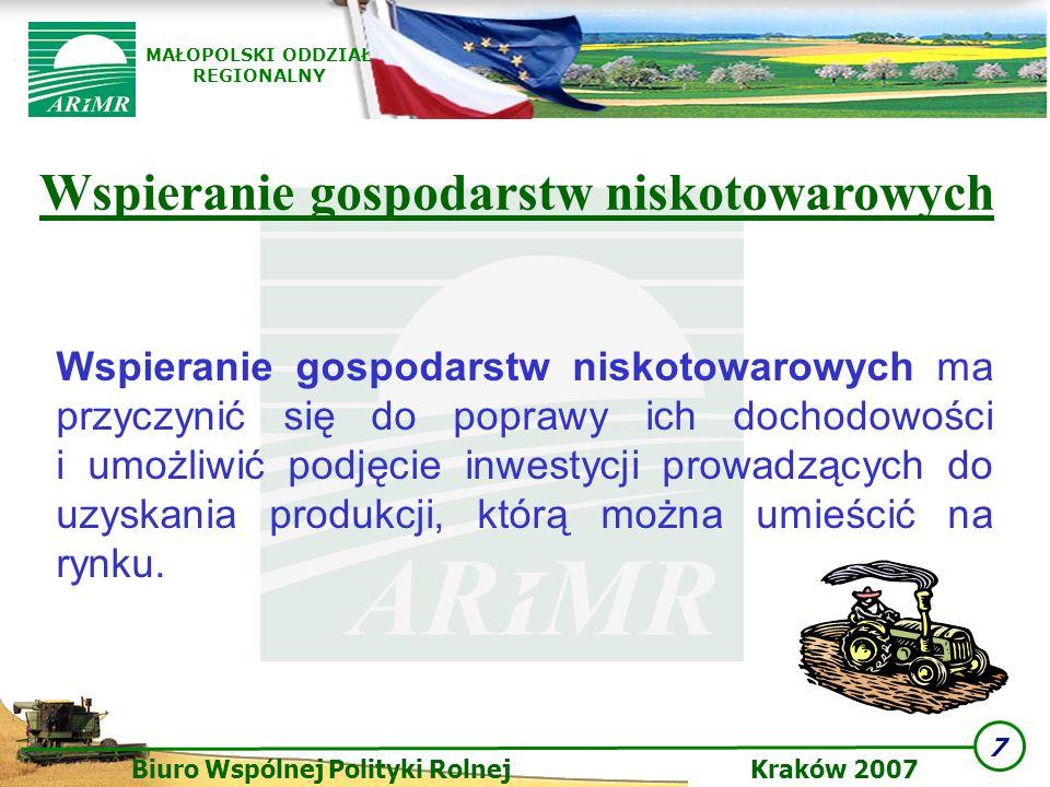 7 Biuro Wspólnej Polityki Rolnej Kraków 2007 MAŁOPOLSKI ODDZIAŁ REGIONALNY Wspieranie gospodarstw niskotowarowych ma przyczynić się do poprawy ich doc