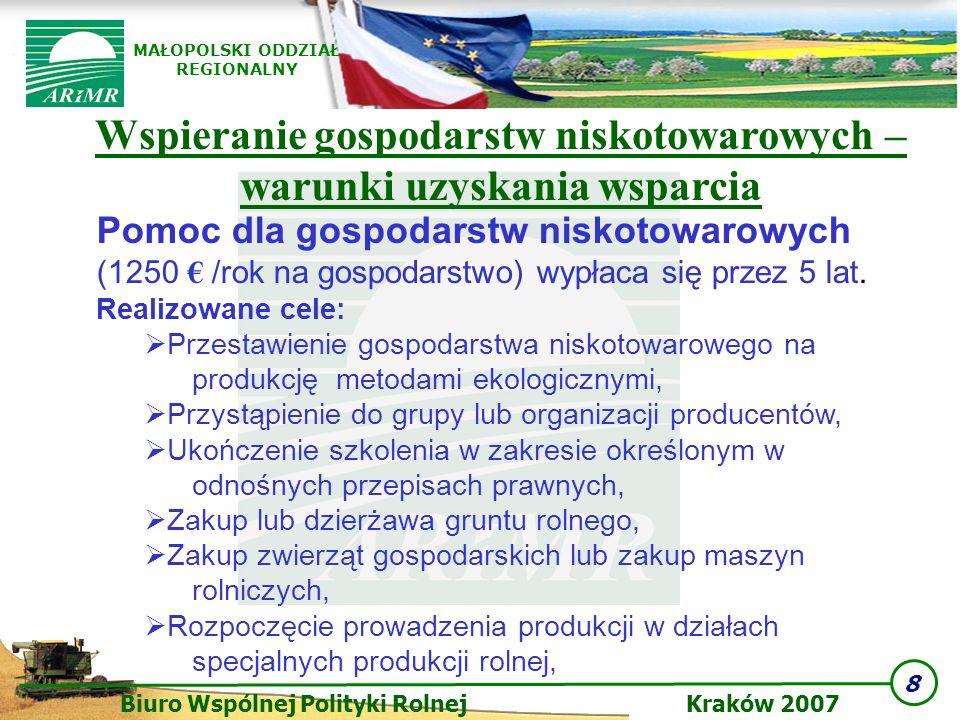 8 Biuro Wspólnej Polityki Rolnej Kraków 2007 MAŁOPOLSKI ODDZIAŁ REGIONALNY Wspieranie gospodarstw niskotowarowych – warunki uzyskania wsparcia Pomoc d